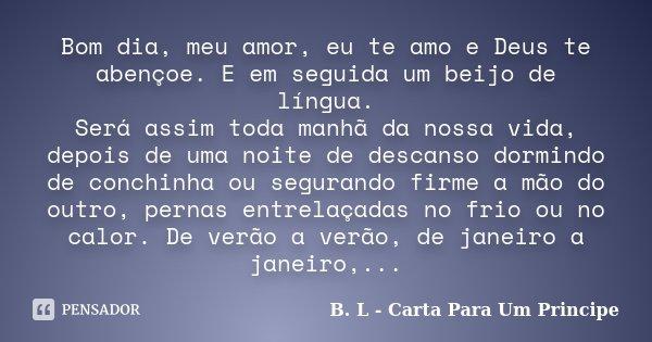 Frases Te Amarei De Janeiro A Janeiro Imagens De Amo 16: Bom Dia, Meu Amor, Eu Te Amo E Deus Te... B. L