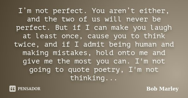 Bob Marley I M Not Perfect You Aren T Either