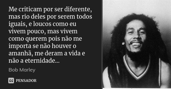 Me Criticam Por Ser Diferente Mas Rio Bob Marley