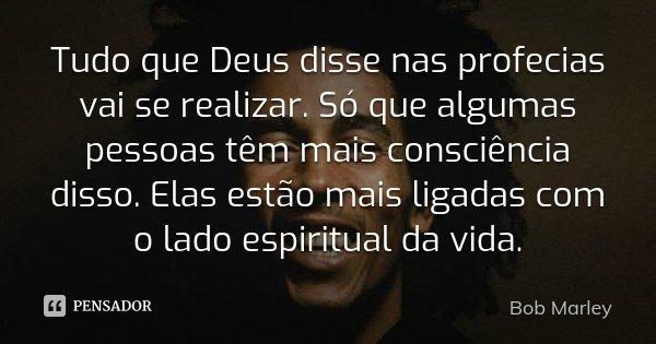 Frases Mensagens E Poesias Por Que Algumas Pessoas Só Dão: Tudo Que Deus Disse Nas Profecias Vai Se... Bob Marley