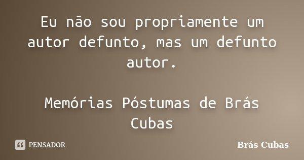 Eu Não Sou Propriamente Um Autor Brás Cubas