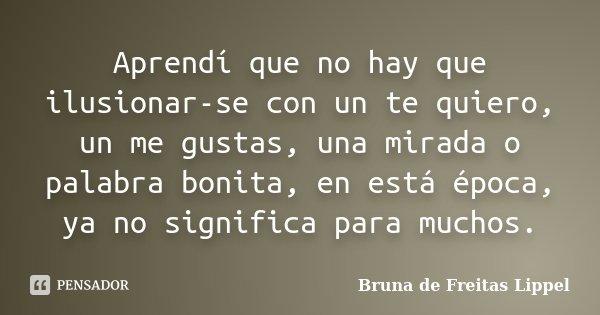Aprendí Que No Hay Que Ilusionar Se Con Bruna De Freitas