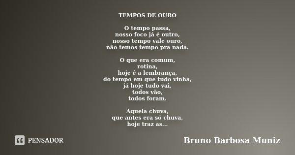 Tempos De Ouro O Tempo Passa Nosso Foco Bruno Barbosa Muniz
