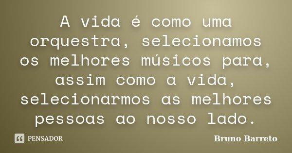 A Vida E Como Uma Orquestra Bruno Barreto