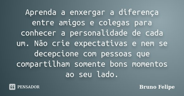 Aprenda A Enxergar A Diferença Entre Bruno Felipe