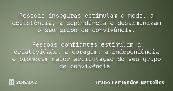 Pessoas Inseguras Estimulam O Medo A Bruno Fernandes Barcellos