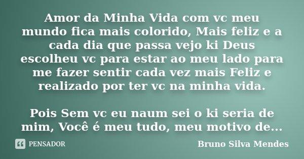 Amor Da Minha Vida Com Vc Meu Mundo Fica Bruno Silva Mendes