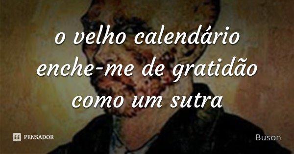 o velho calendário enche-me de gratidão como um sutra... Frase de Buson.