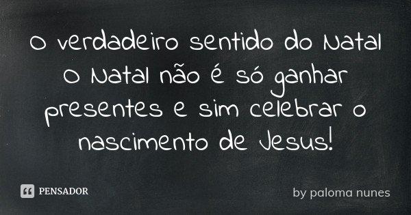 O Verdadeiro Sentido Do Natal O Natal By Paloma Nunes