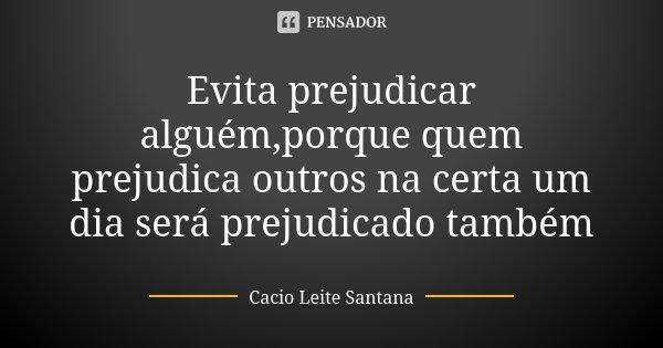 Evita Prejudicar Alguémporque Quem Cacio Leite Santana