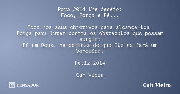 Para 2014 Lhe Desejo Foco Força E Cah Vieira