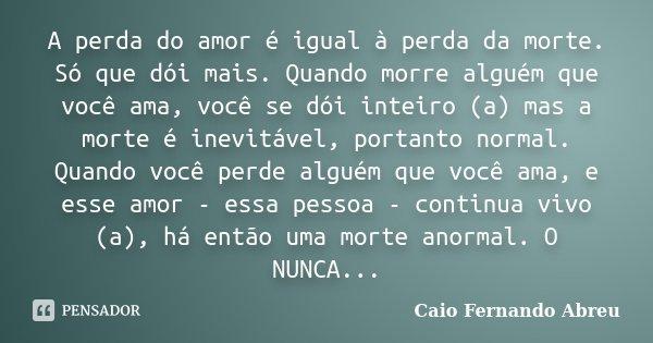 A Perda Do Amor é Igual à Perda Da Caio Fernando Abreu