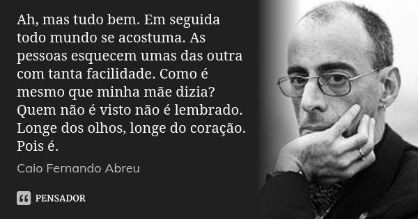 Ah Mas Tudo Bem Em Seguida Todo Mundo Caio Fernando Abreu