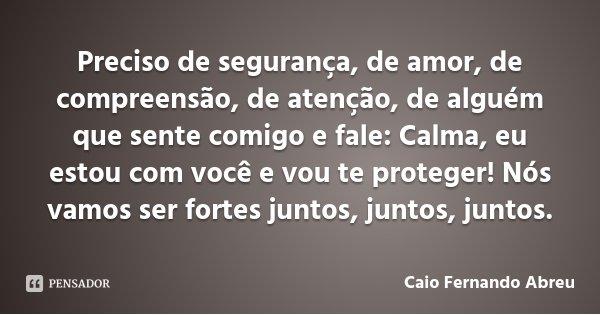 10 Mensagens De Amor Para Mostrar Que Você Ama Alguém: Caio Fernando Abreu: Preciso De Segurança, De Amor, De Compre