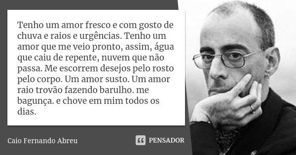 Tenho Um Amor Fresco E Com Gosto De Caio Fernando Abreu