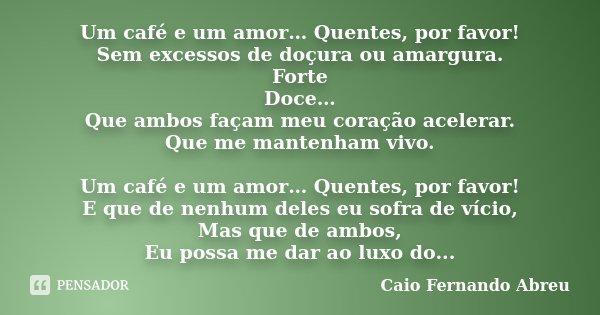 Um Café E Um Amor Quentes Por Caio Fernando Abreu