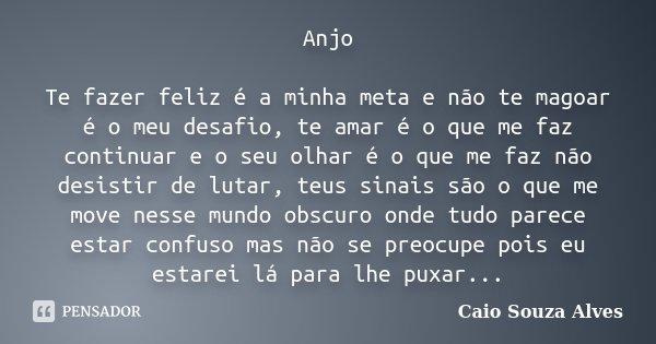 Não Foi Minha Intenção Te Magoar: Anjo Te Fazer Feliz é A Minha Meta E... Caio Souza Alves