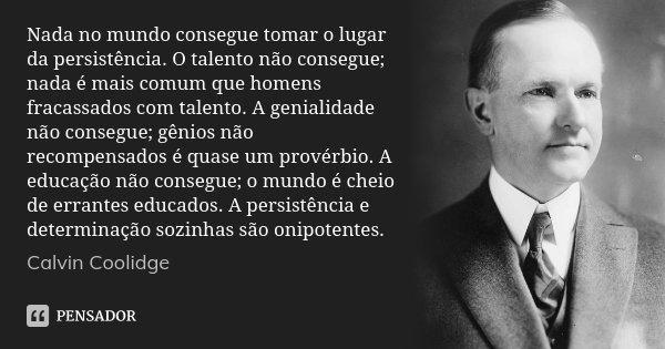 Nada no mundo consegue tomar o lugar da... Calvin Coolidge