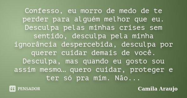 Confesso Eu Morro De Medo De Te Perder Camila Araújo