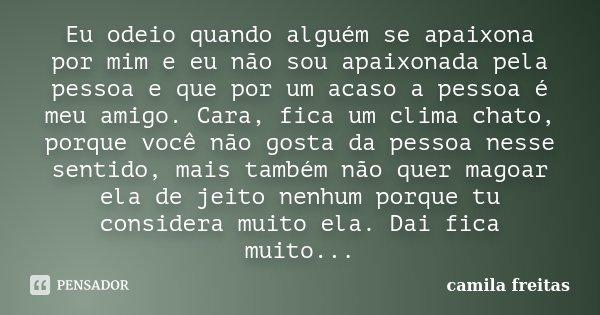 Eu Odeio Quando Alguém Se Apaixona Por Camila Freitas