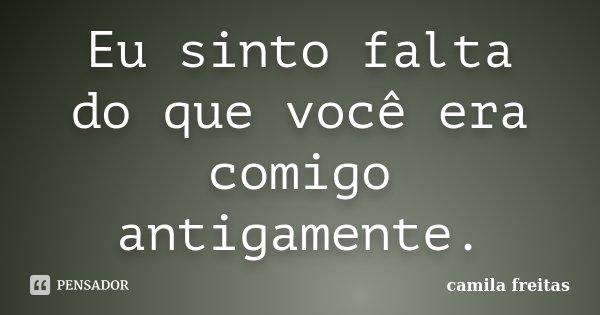 Eu Sinto Falta Do Que Você Era Comigo... Camila Freitas