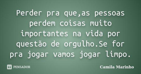 Perder Pra Que,as Pessoas Perdem Coisas... Camila Marinho