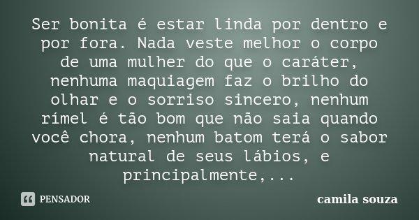 Ser Bonita é Estar Linda Por Dentro E Camila Souza