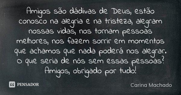 Amigos São Dadivas De Deus Estão Carina Machado