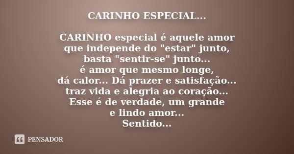 """CARINHO ESPECIAL... CARINHO especial é aquele amor que independe do """"estar"""" junto, basta """"sentir-se"""" junto... é amor que mesmo longe, dá cal... Frase de Desconhecido."""