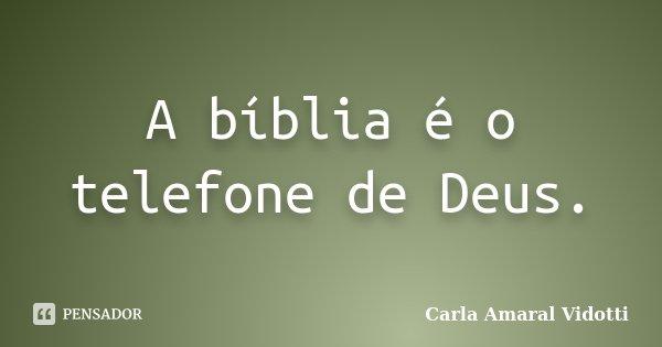 A bíblia é o telefone de Deus.... Frase de Carla Amaral Vidotti.