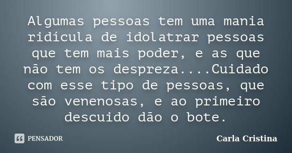 Frases Mensagens E Poesias Por Que Algumas Pessoas Só Dão: Algumas Pessoas Tem Uma Mania Ridícula... Carla Cristina