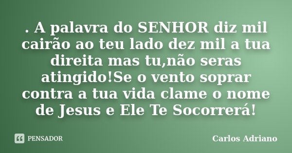 A Palavra Do Senhor Diz Mil Cairão Ao Carlos Adriano