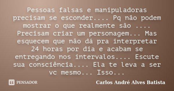 Pessoas Falsas E Manipuladoras Precisam Carlos André Alves Batista