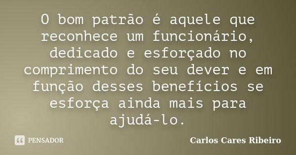 Mensagem De Motivacao Para Funcionarios: O Bom Patrão é Aquele Que Reconhece Um... Carlos Cares Ribeiro