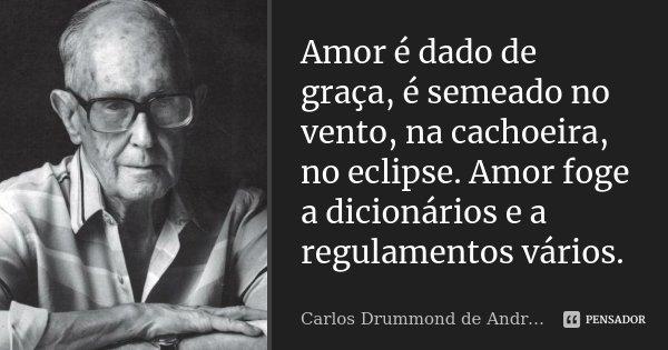 Amor é Dado De Graçaé Semeado No Carlos Drummond De Andrade