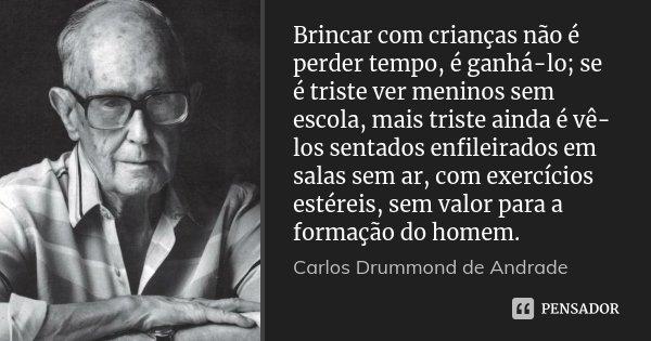 Brincar Com Crianças Não é Perder Carlos Drummond De Andrade