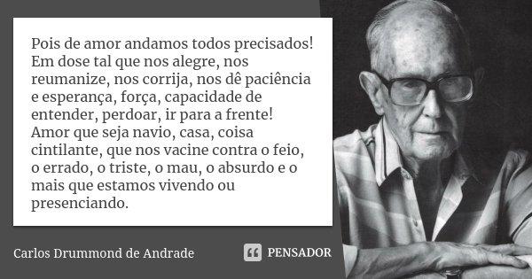 Pois De Amor Andamos Todos Precisados Carlos Drummond De Andrade