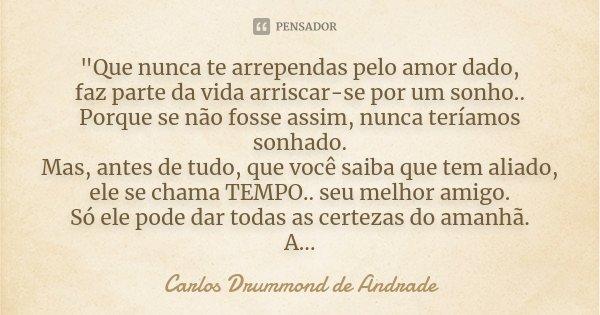 Que Nunca Te Arrependas Pelo Amor Carlos Drummond De Andrade