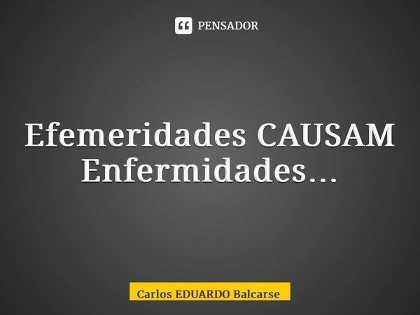 Efemeridades CAUSAM Enfermidades…... Frase de Carlos EDUARDO Balcarse.
