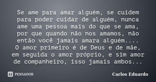 10 Mensagens De Amor Para Mostrar Que Você Ama Alguém: Se Ame Para Amar Alguém, Se Cuidem Para... Carlos Eduardo