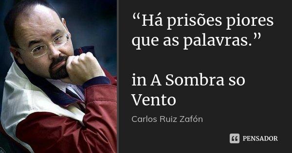 """""""Há prisões piores que as palavras."""" in A Sombra so Vento... Frase de Carlos Ruiz Zafón."""