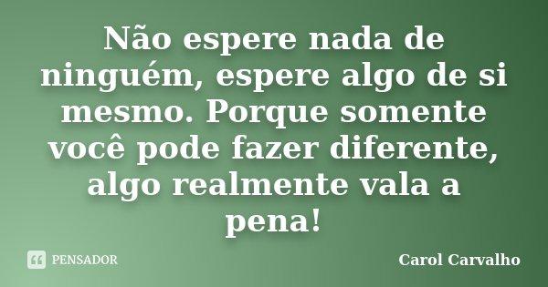 Não Espere Nada De Ninguém Espere Carol Carvalho