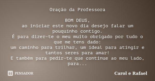 Oração Da Professora BOM DEUS, Ao... Carol E Rafael