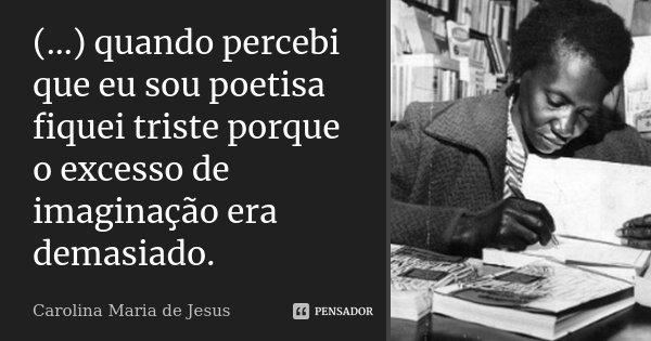 Quando Percebi Que Eu Sou Poetisa Carolina Maria De Jesus