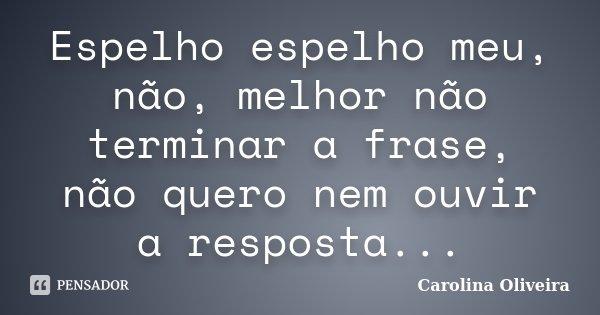 Espelho Espelho Meu Não Melhor Não Carolina Oliveira