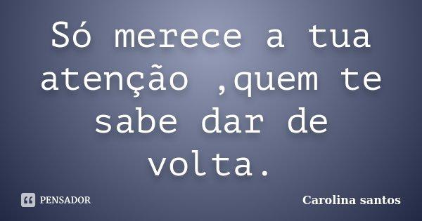 Só Merece A Tua Atenção,quem Te Sabe... Carolina Santos