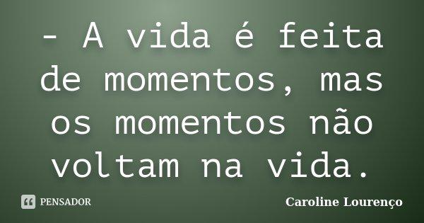 A Vida é Feita De Momentos Mas Os Caroline Lourenço