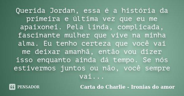 Querida Jordan Essa é A História Da Carta Do Charlie Ironias