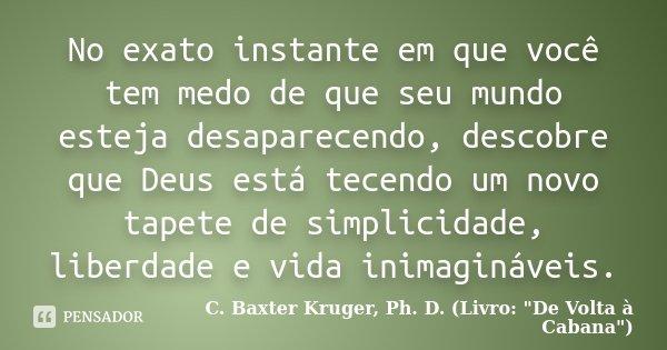 No exato instante em que você tem medo... C. Baxter Kruger