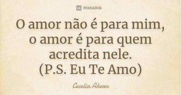 O Amor Não é Para Mim O Amor é Para Cecelia Ahern